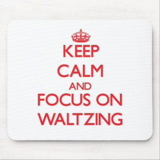 Keep Calm and focus on Waltzing Mouse Pad