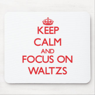 Keep Calm and focus on Waltzs Mousepad