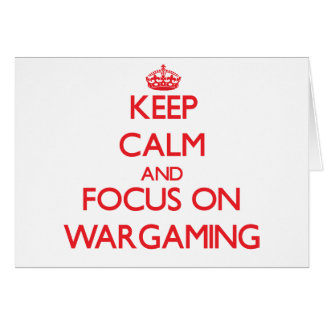 Keep calm and focus on Wargaming Card