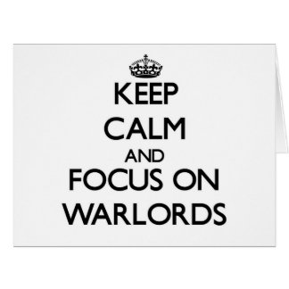 Keep Calm and focus on Warlords Card