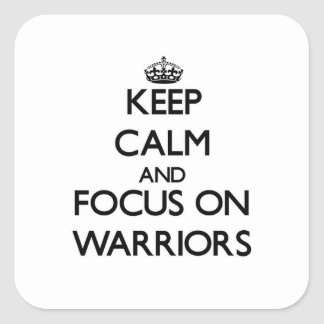Keep Calm and focus on Warriors Square Stickers