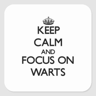 Keep Calm and focus on Warts Square Stickers