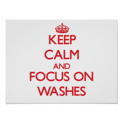 Keep Calm and focus on Washes Poster