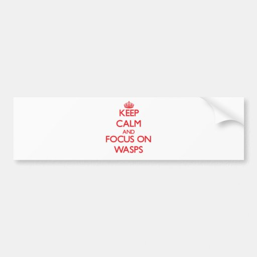 Keep Calm and focus on Wasps Bumper Sticker