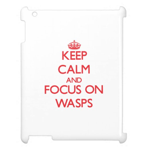 Keep calm and focus on Wasps iPad Cases