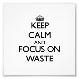 Keep Calm and focus on Waste Art Photo