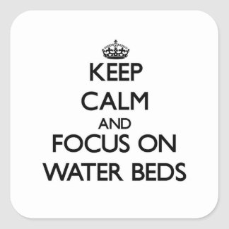 Keep Calm and focus on Water Beds Square Stickers