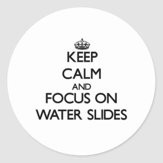 Keep Calm and focus on Water Slides Stickers