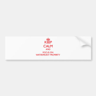 Keep Calm and focus on Waterfront Property Bumper Stickers