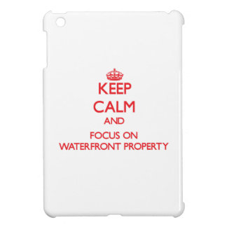 Keep Calm and focus on Waterfront Property iPad Mini Cases