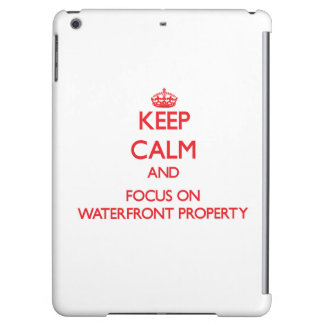 Keep Calm and focus on Waterfront Property Case For iPad Air