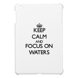 Keep Calm and focus on Waters iPad Mini Cases