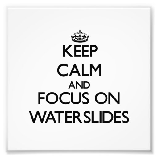 Keep Calm and focus on Waterslides Photo