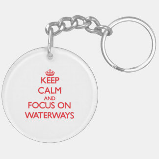 Keep Calm and focus on Waterways Double-Sided Round Acrylic Key Ring