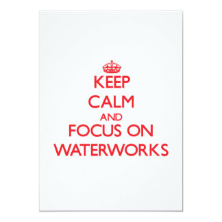 Keep Calm and focus on Waterworks 13 Cm X 18 Cm Invitation Card
