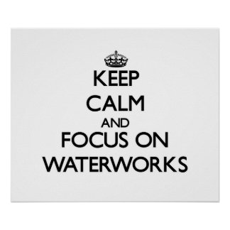 Keep Calm and focus on Waterworks Posters