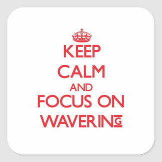 Keep Calm and focus on Wavering Stickers