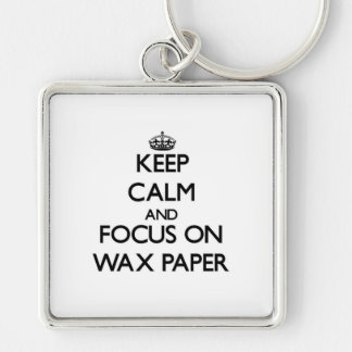 Keep Calm and focus on Wax Paper Key Chains
