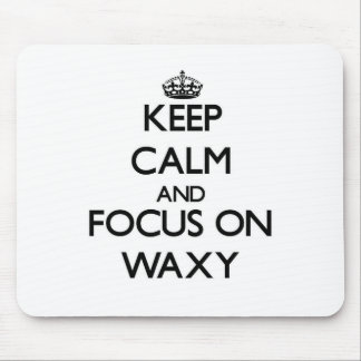 Keep Calm and focus on Waxy Mouse Pad