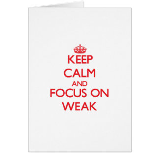 Keep Calm and focus on Weak Greeting Card