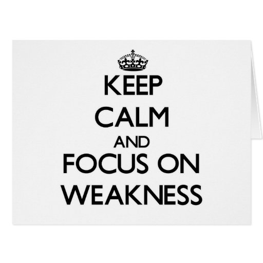 Keep Calm and focus on Weakness Cards