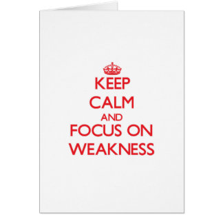 Keep Calm and focus on Weakness Greeting Card