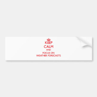 Keep Calm and focus on Weather Forecasts Bumper Sticker