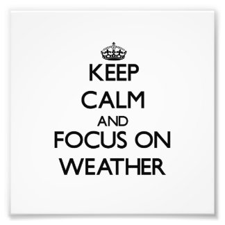 Keep Calm and focus on Weather Photo Art