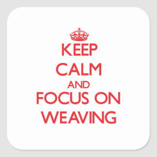 Keep Calm and focus on Weaving Square Sticker