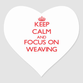Keep calm and focus on Weaving Heart Stickers