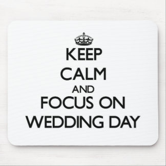 Keep Calm and focus on Wedding Day Mouse Pad