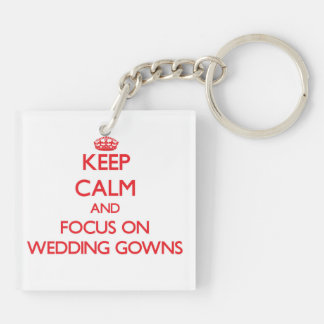 Keep Calm and focus on Wedding Gowns Double-Sided Square Acrylic Key Ring