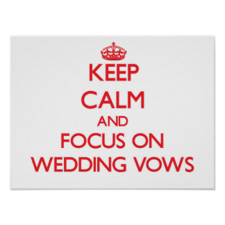 Keep Calm and focus on Wedding Vows Poster