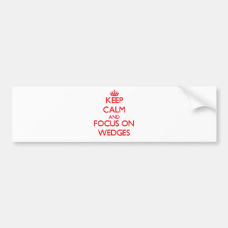 Keep Calm and focus on Wedges Bumper Stickers