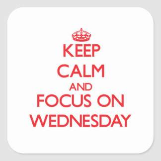 Keep Calm and focus on Wednesday Square Sticker