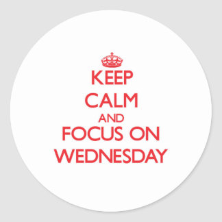 Keep Calm and focus on Wednesday Round Stickers