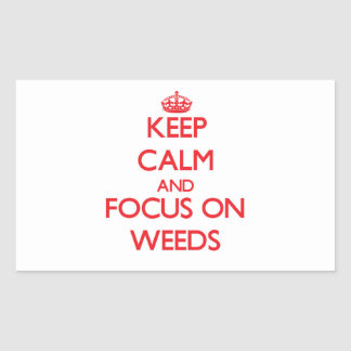 Keep Calm and focus on Weeds Rectangle Stickers
