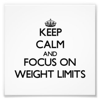 Keep Calm and focus on Weight Limits Photographic Print