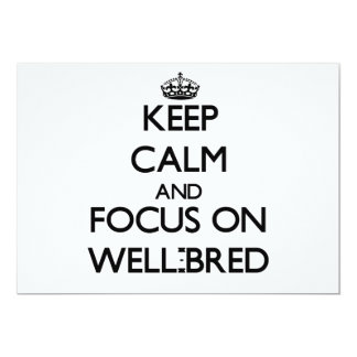 "Keep Calm and focus on Well-Bred 5"" X 7"" Invitation Card"