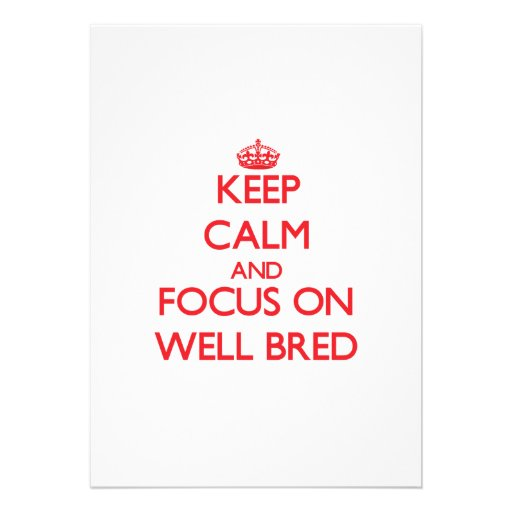 Keep Calm and focus on Well-Bred Custom Announcements