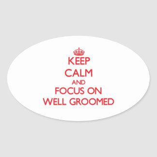 Keep Calm and focus on Well-Groomed Oval Sticker