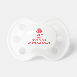 Keep Calm and focus on Wheelbarrows Baby Pacifiers