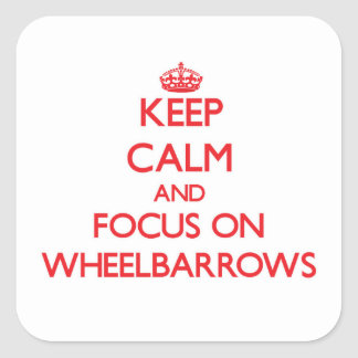 Keep Calm and focus on Wheelbarrows Sticker