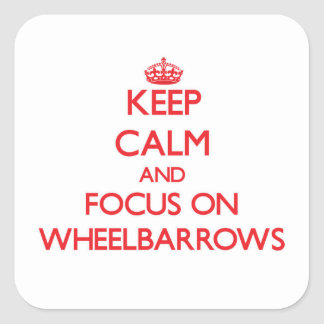 Keep Calm and focus on Wheelbarrows Square Stickers