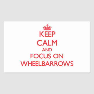Keep Calm and focus on Wheelbarrows Stickers
