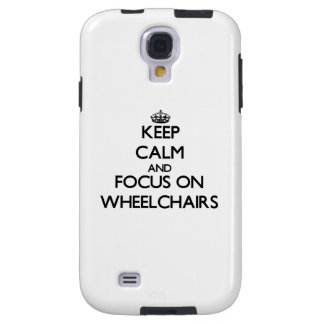 Keep Calm and focus on Wheelchairs Galaxy S4 Case