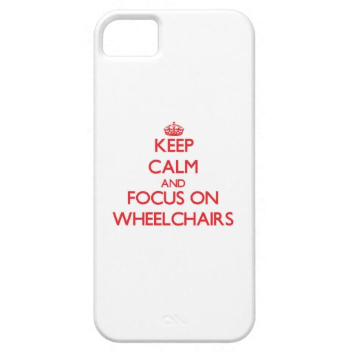 Keep Calm and focus on Wheelchairs Case For iPhone 5/5S