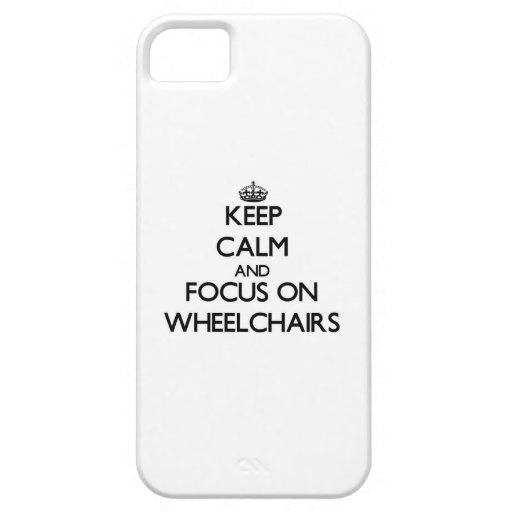 Keep Calm and focus on Wheelchairs iPhone 5/5S Cases