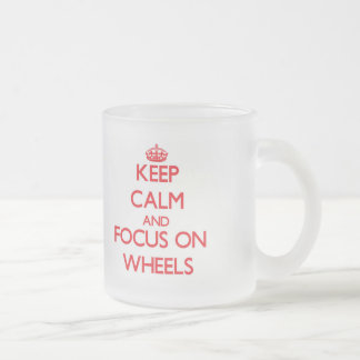 Keep Calm and focus on Wheels 10 Oz Frosted Glass Coffee Mug
