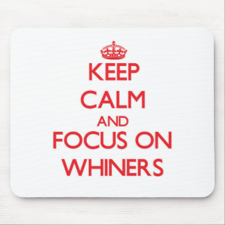Keep Calm and focus on Whiners Mousepad